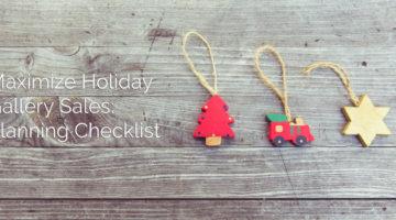 Maximize Gallery Sales: Holiday Season Planning Checklist